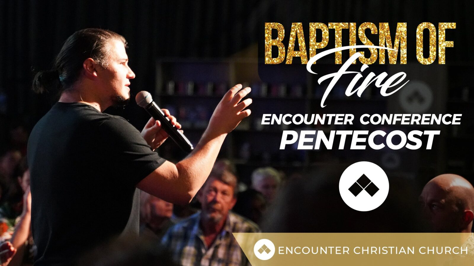 Encounter Conference – Baptism of Fire