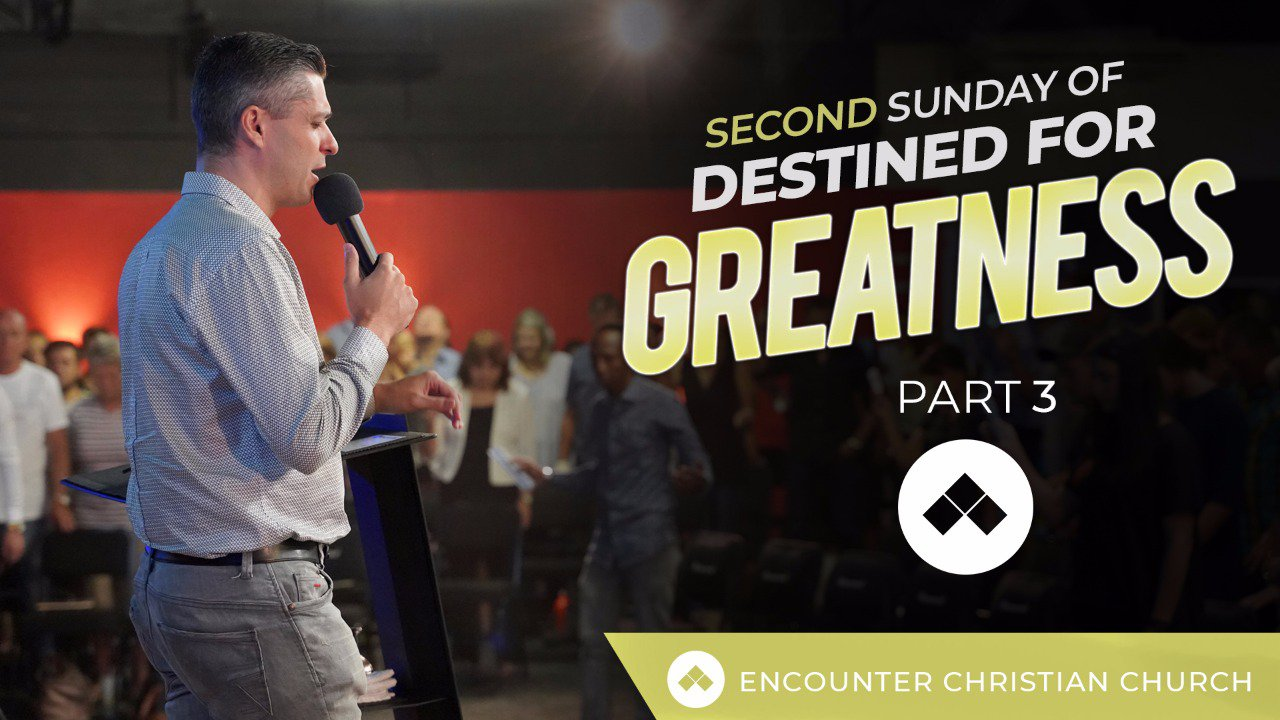 Sunday Of Destined For Greatness – Part 3