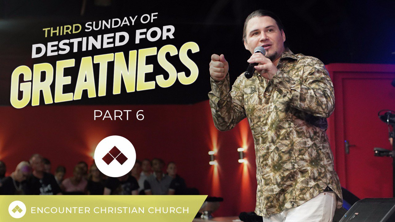 Sunday Of Destined For Greatness – Part 6