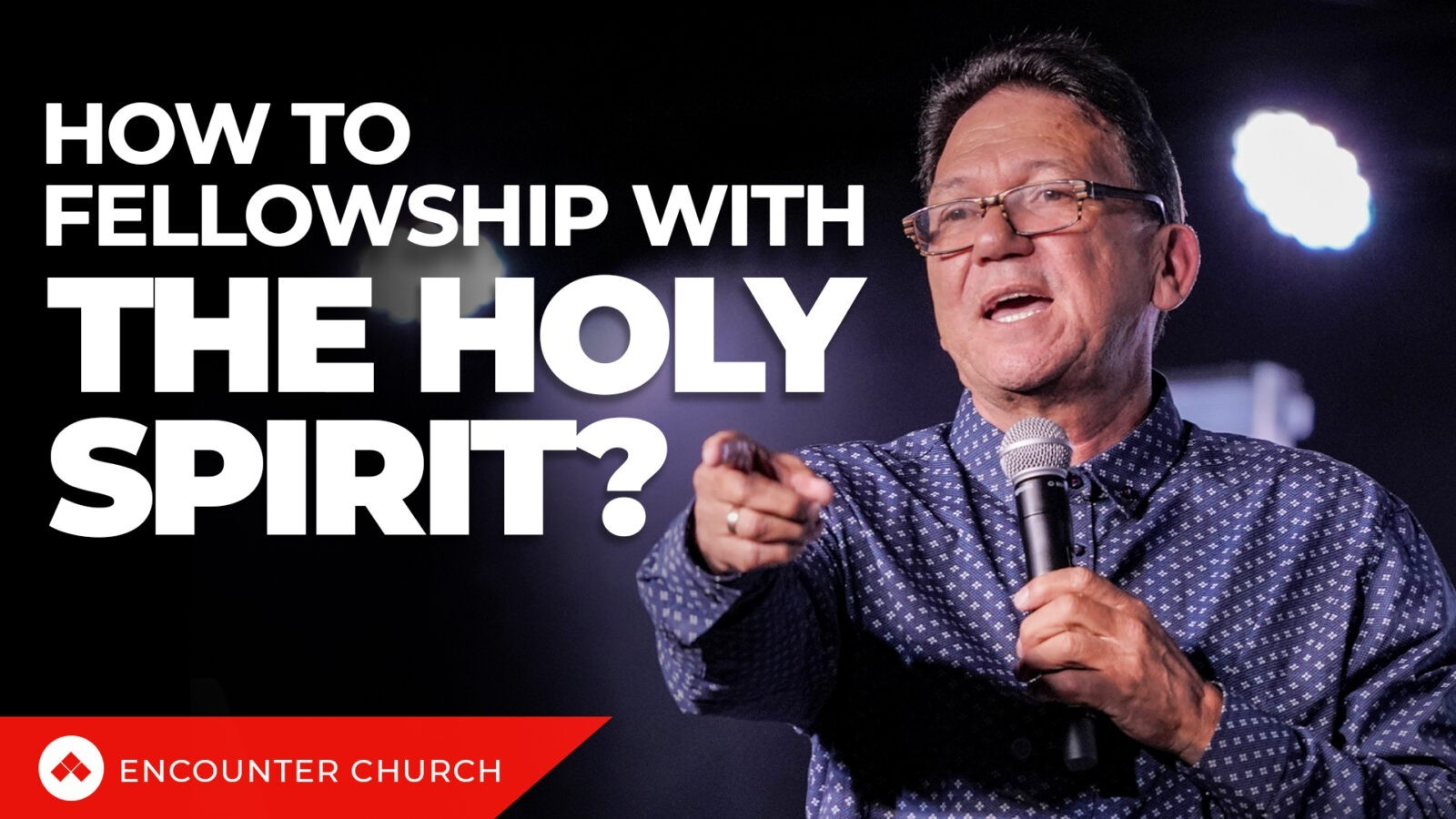 ENCOUNTER CONFERENCE – How To Fellowship With The Holy Spirit