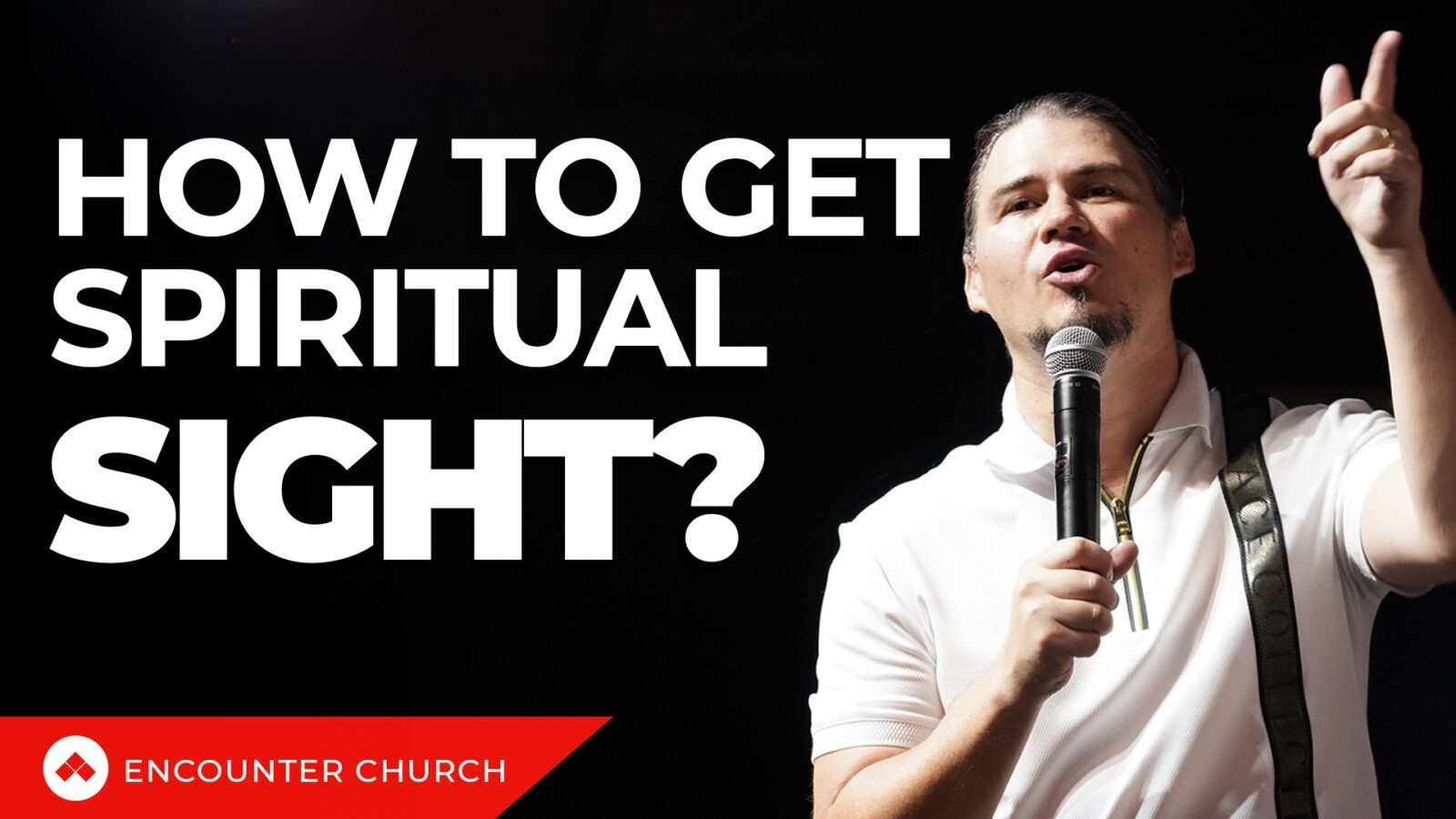 ENCOUNTER CONFERENCE – How To Get Spiritual Sight?