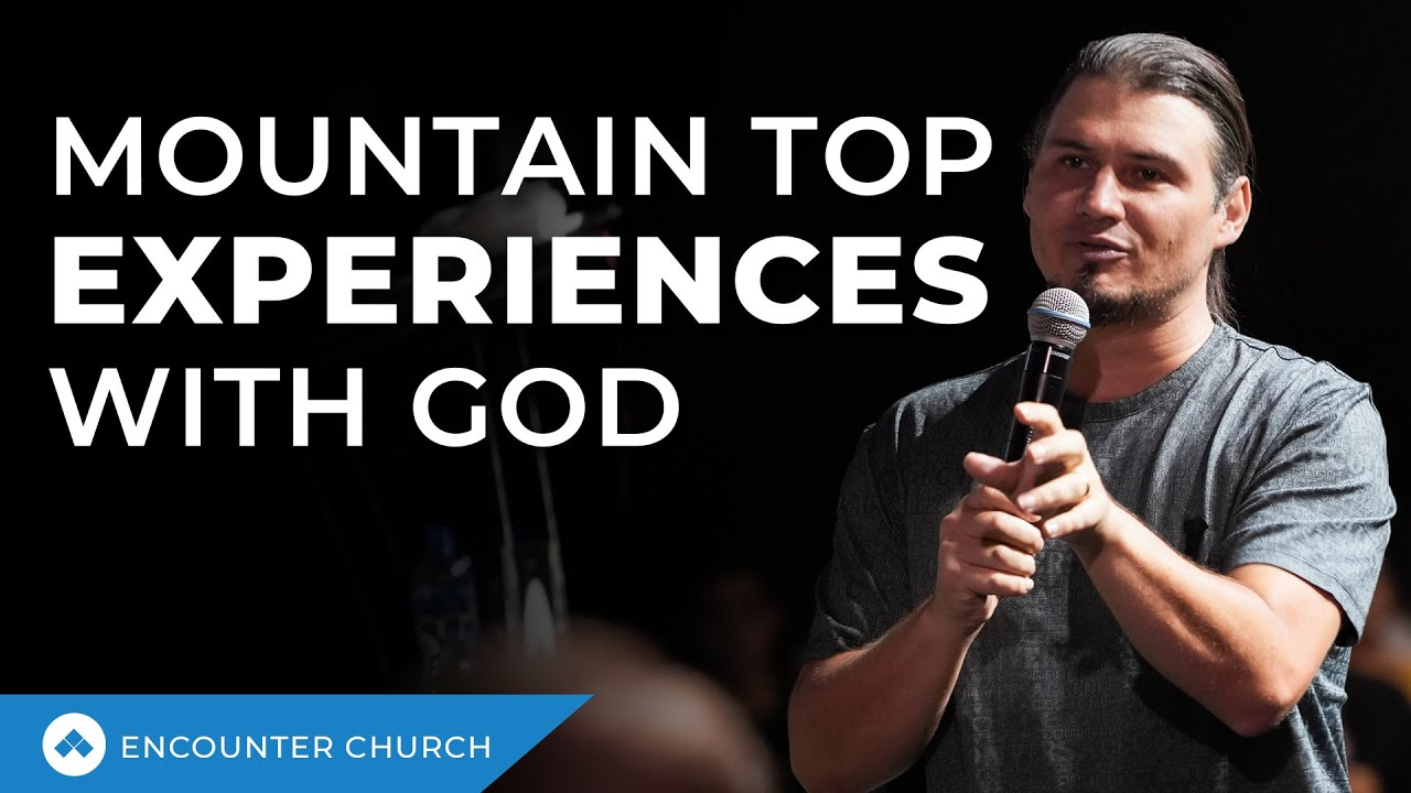 Mountain Top Experiences With God