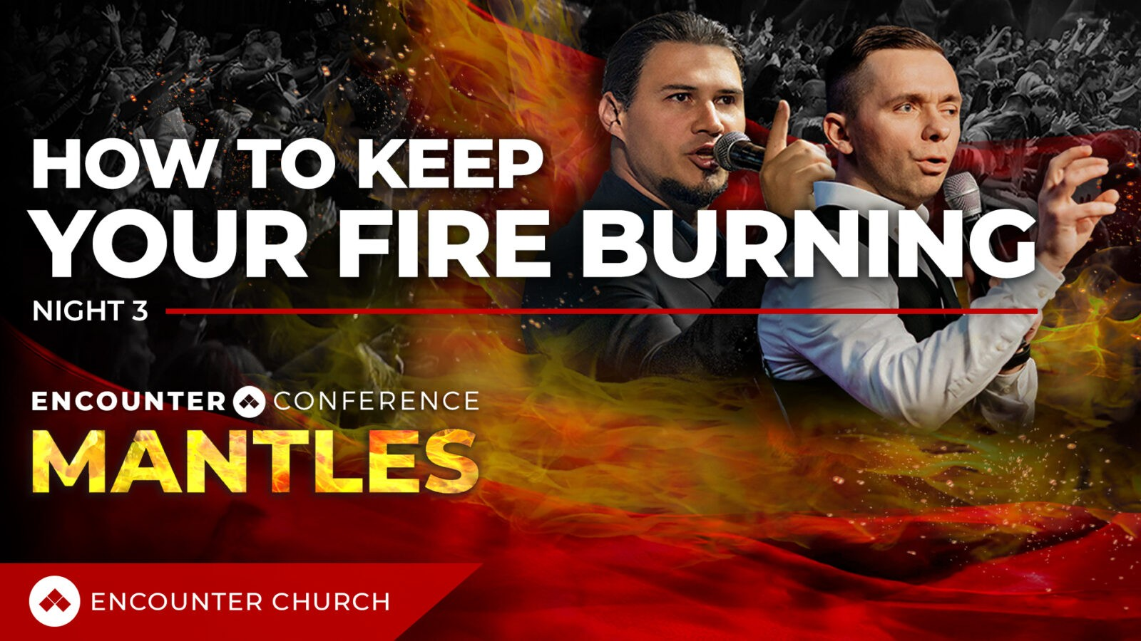 ENCOUNTER CONFERENCE | MANTLES | How To Keep Your Fire Burning