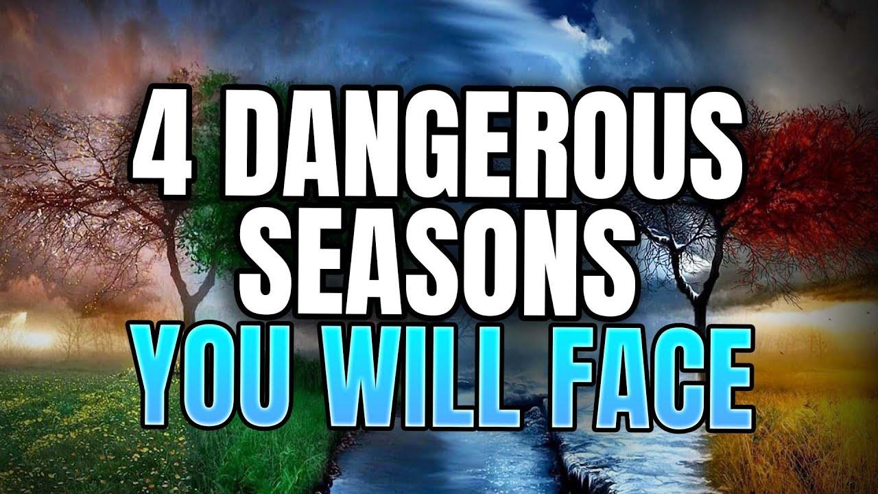4 Dangerous Seasons You Will Face