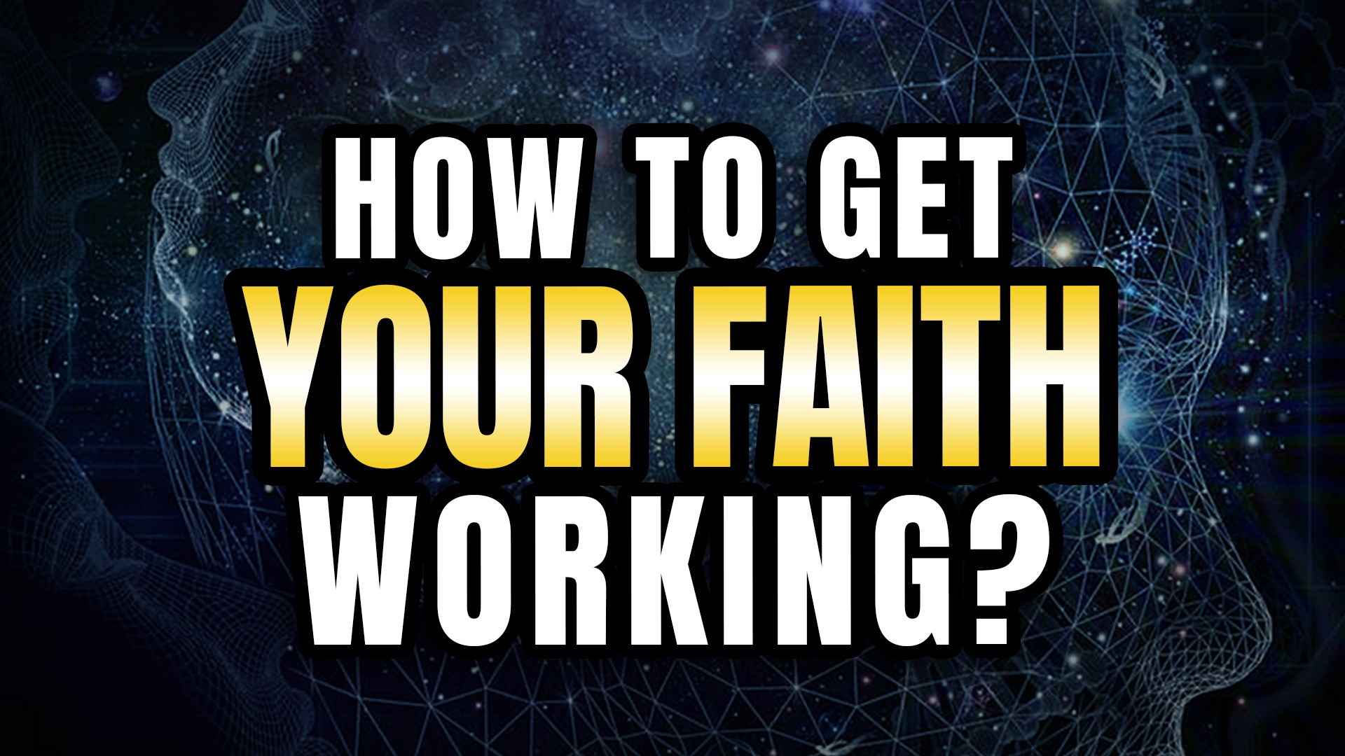 How To Get Your Faith Working?