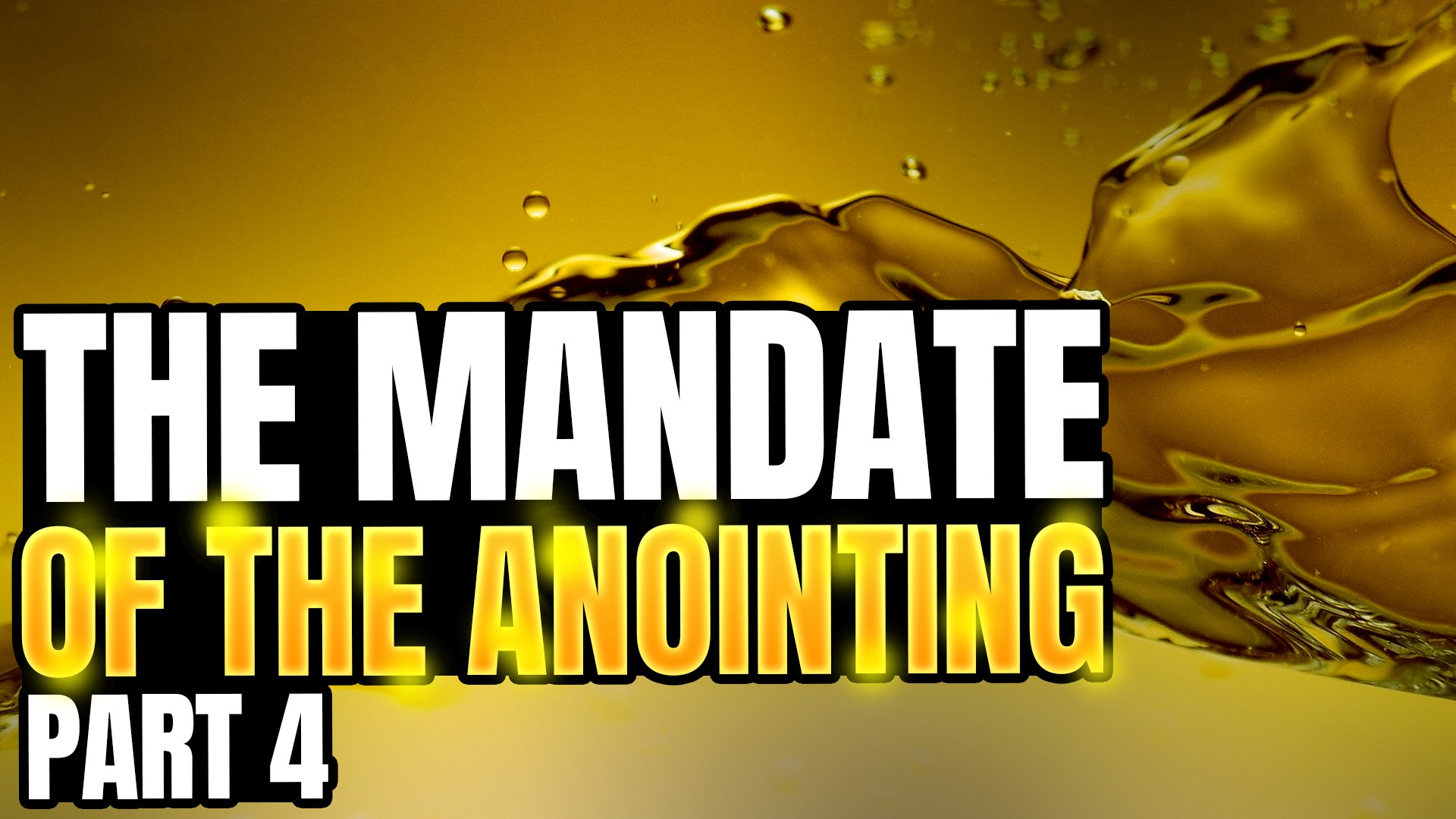The Mandate Of The Anointing – Part 4